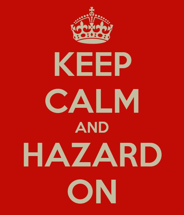KEEP CALM AND HAZARD ON