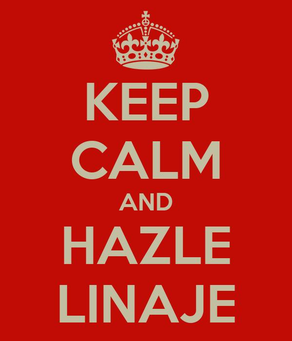 KEEP CALM AND HAZLE LINAJE