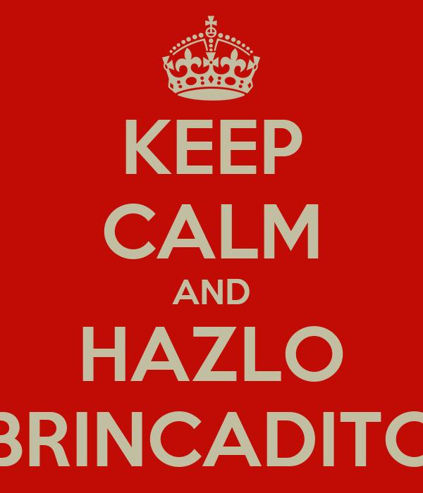 KEEP CALM AND HAZLO BRINCADITO