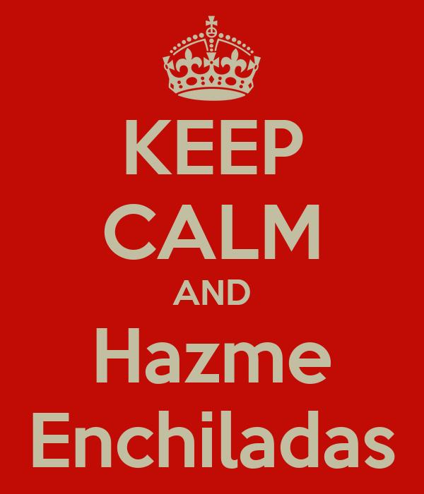 KEEP CALM AND Hazme Enchiladas
