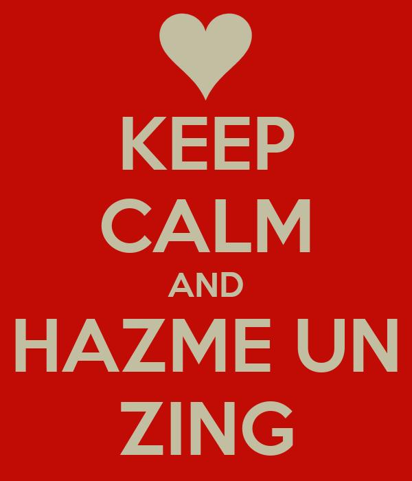 KEEP CALM AND HAZME UN ZING