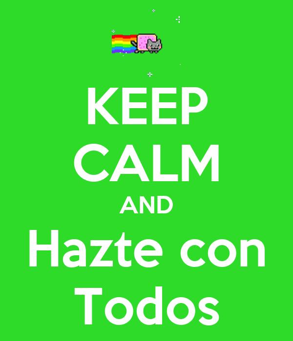 KEEP CALM AND Hazte con Todos