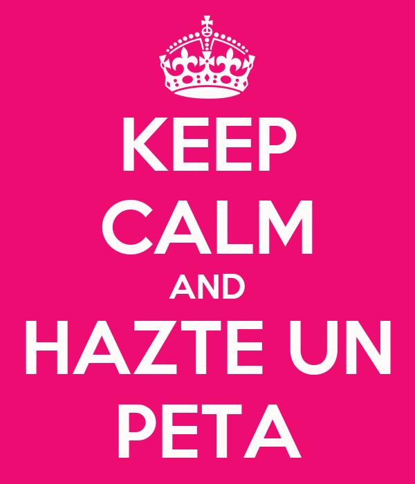 KEEP CALM AND HAZTE UN PETA
