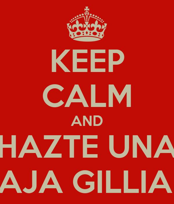 KEEP CALM AND HAZTE UNA PAJA GILLIAN