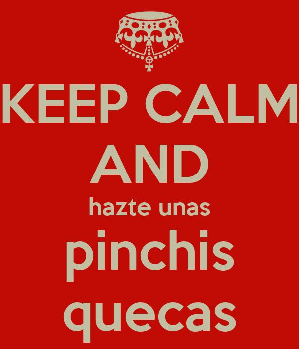 KEEP CALM AND hazte unas pinchis quecas
