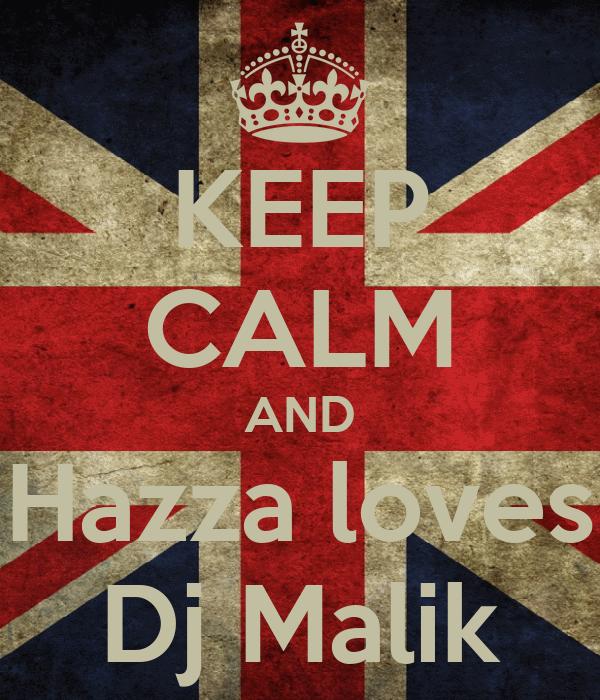 KEEP CALM AND Hazza loves Dj Malik
