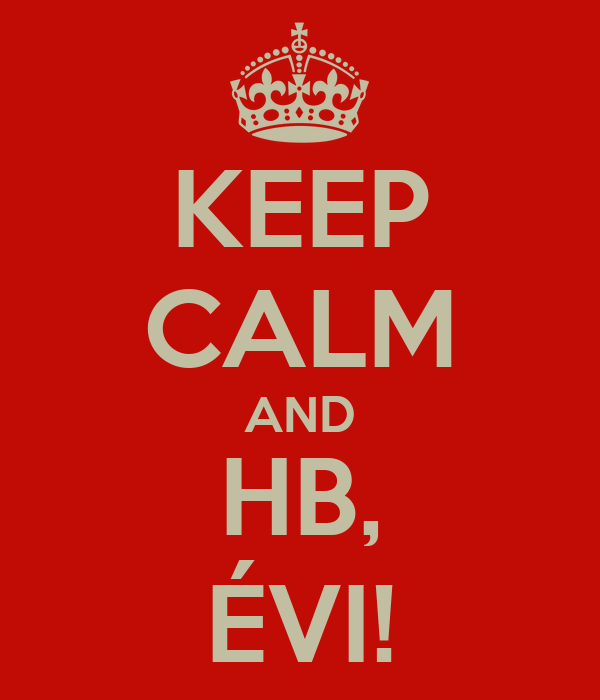 KEEP CALM AND HB, ÉVI!