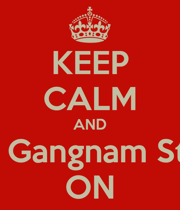 KEEP CALM AND HB  Gangnam Style ON