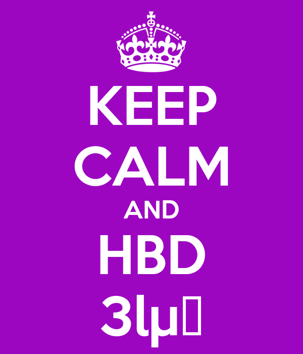 KEEP CALM AND HBD 3lµα