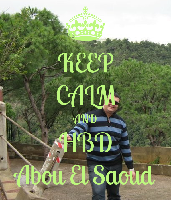 KEEP CALM AND HBD Abou El Saoud