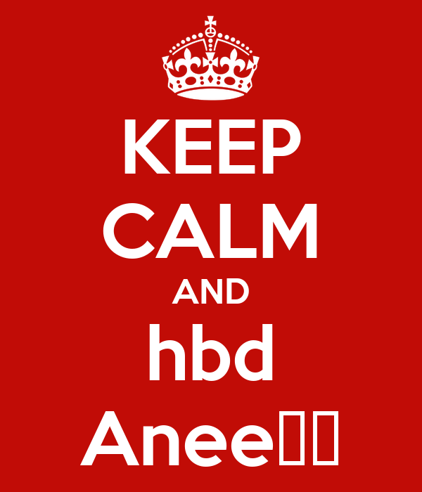 KEEP CALM AND hbd Anee❣️