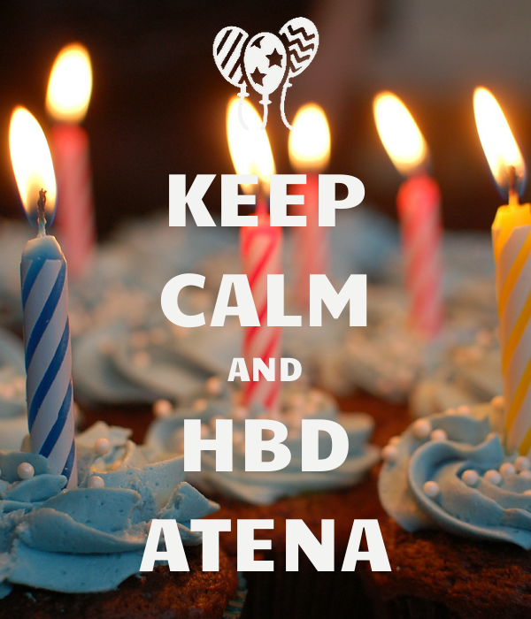 KEEP CALM AND HBD ATENA
