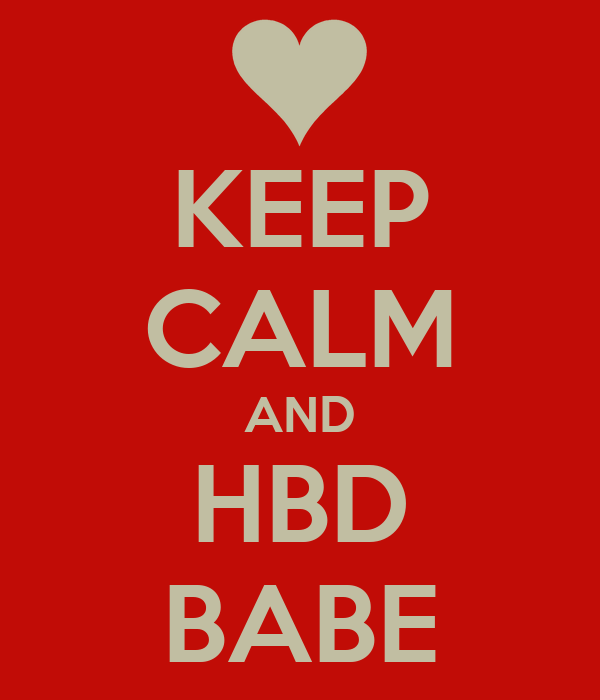 KEEP CALM AND HBD BABE
