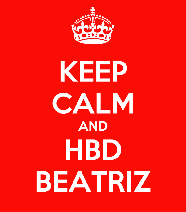 KEEP CALM AND HBD BEATRIZ