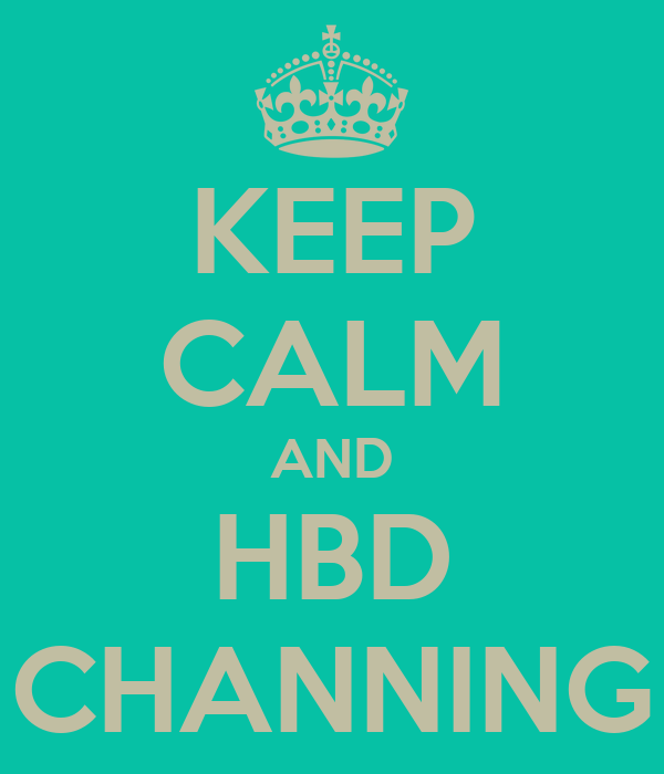 KEEP CALM AND HBD CHANNING