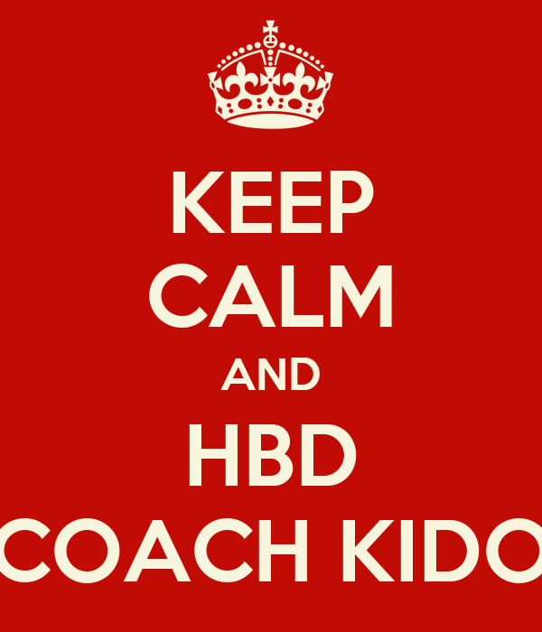 KEEP CALM AND HBD COACH KIDO