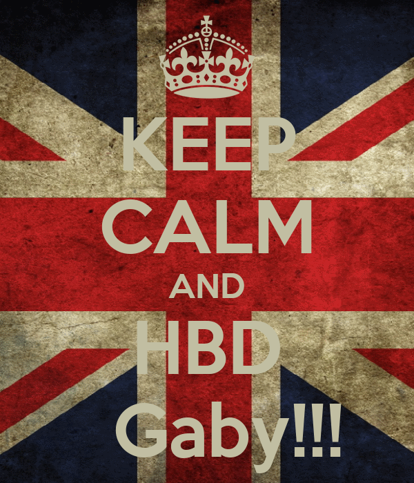 KEEP CALM AND HBD   Gaby!!!
