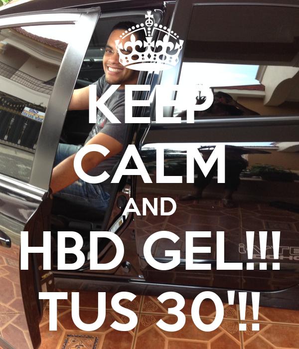 KEEP CALM AND HBD GEL!!! TUS 30'!!