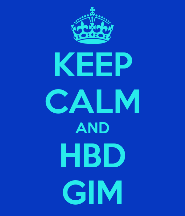 KEEP CALM AND HBD GIM