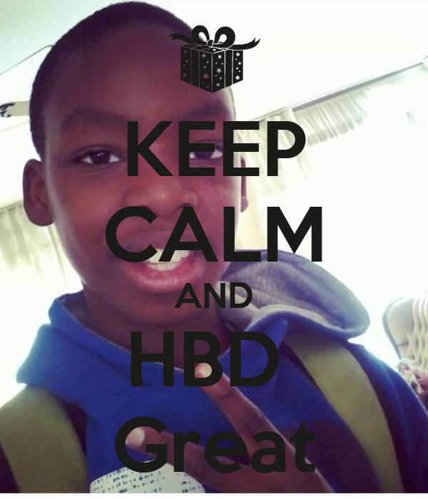 KEEP CALM AND HBD  Great