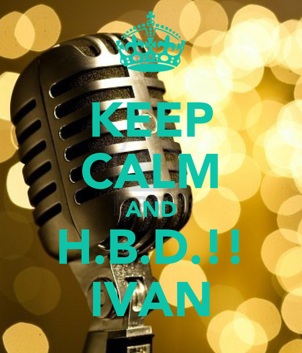 KEEP CALM AND H.B.D.!! IVAN