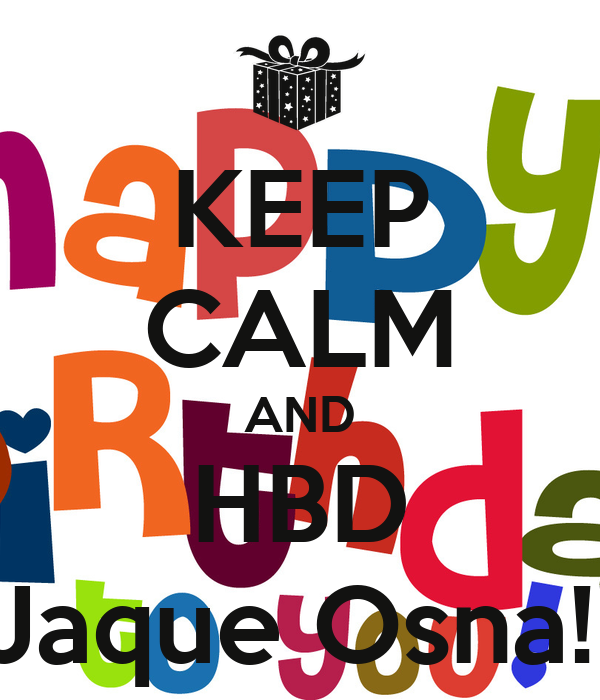 KEEP CALM AND HBD Jaque Osna!!