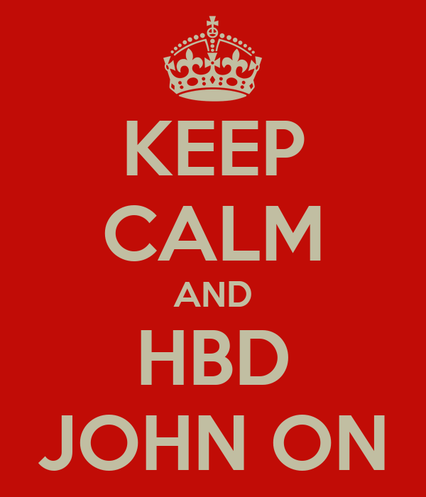 KEEP CALM AND HBD JOHN ON
