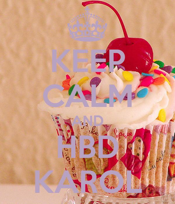 KEEP CALM AND HBD KAROL
