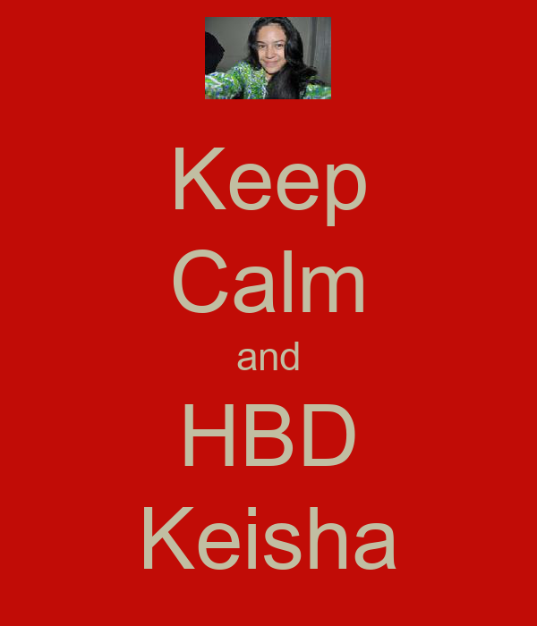 Keep Calm and HBD Keisha