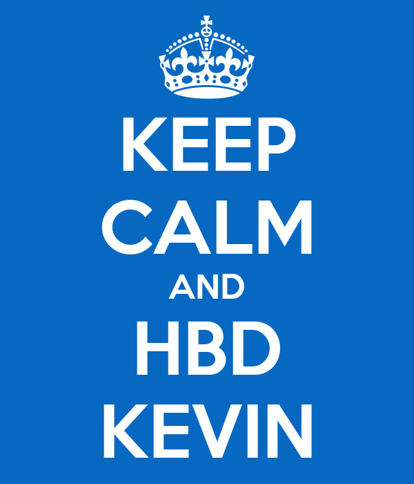 KEEP CALM AND HBD KEVIN