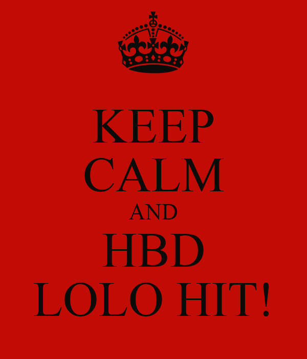 KEEP CALM AND HBD LOLO HIT!
