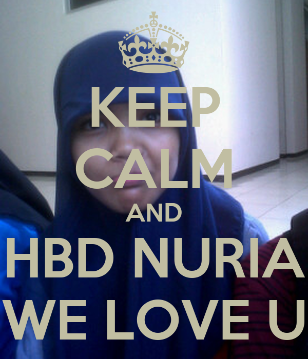 KEEP CALM AND HBD NURIA WE LOVE U