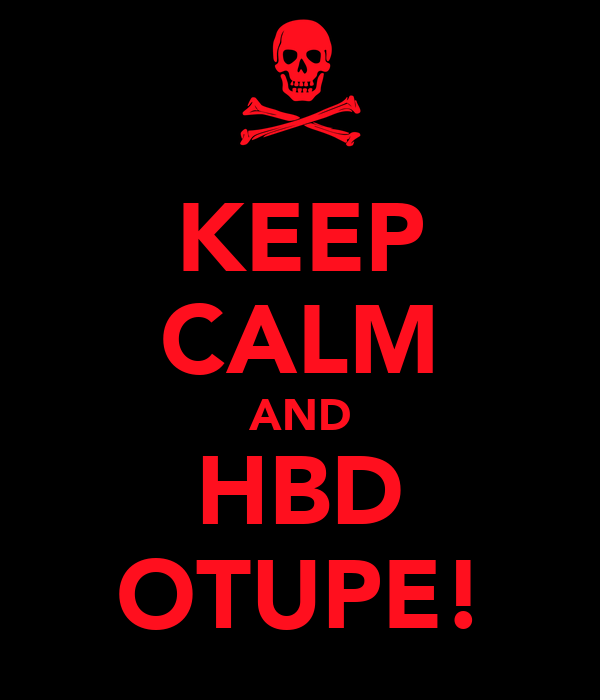 KEEP CALM AND HBD OTUPE!