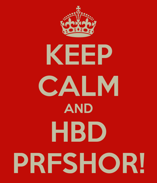 KEEP CALM AND HBD PRFSHOR!