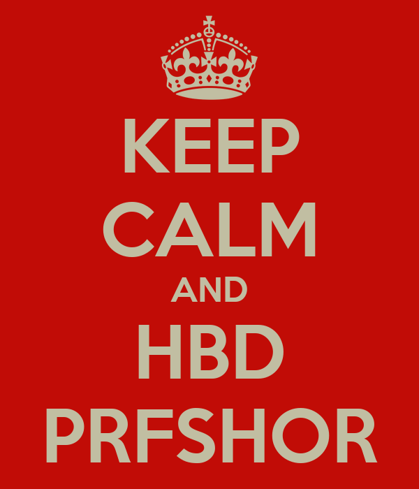 KEEP CALM AND HBD PRFSHOR