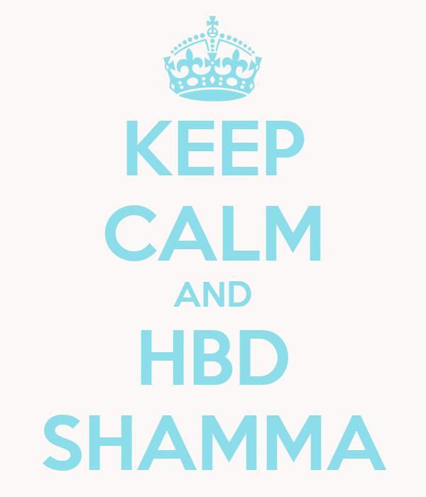 KEEP CALM AND HBD SHAMMA