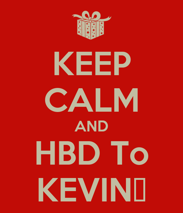 KEEP CALM AND HBD To KEVIN