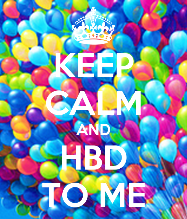 KEEP CALM AND HBD TO ME