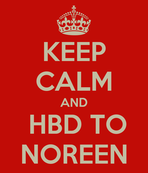 KEEP CALM AND  HBD TO NOREEN