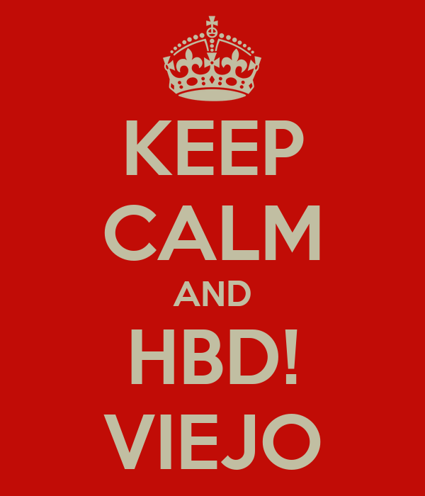 KEEP CALM AND HBD! VIEJO