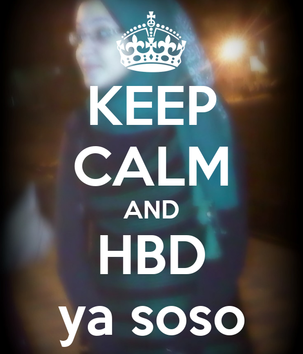 KEEP CALM AND HBD ya soso