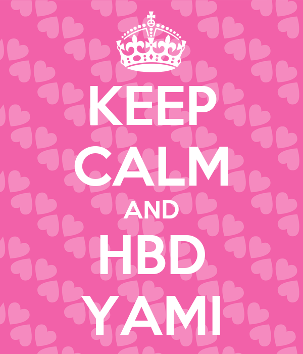 KEEP CALM AND HBD YAMI