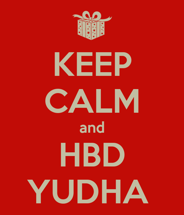 KEEP CALM and HBD YUDHA