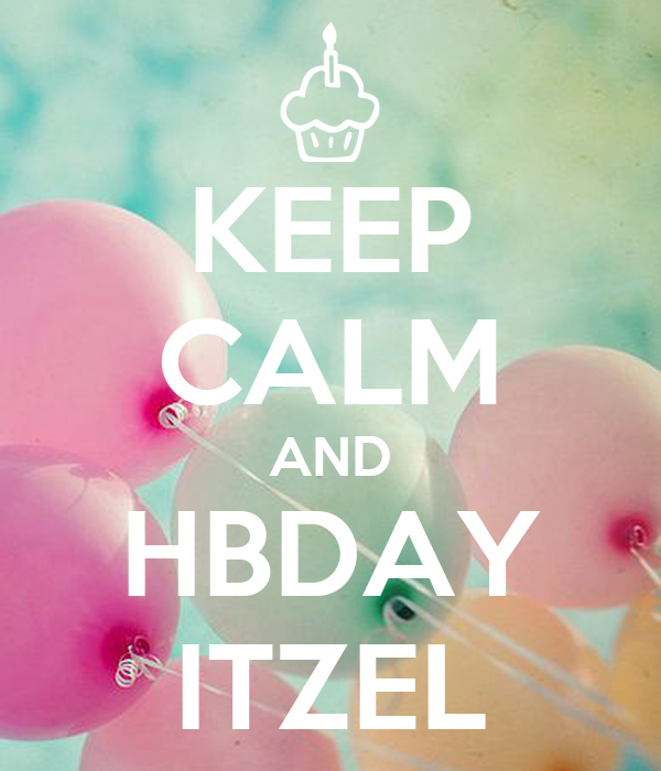 KEEP CALM AND HBDAY ITZEL