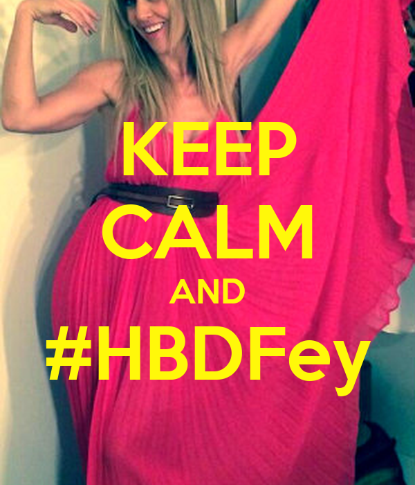 KEEP CALM AND #HBDFey