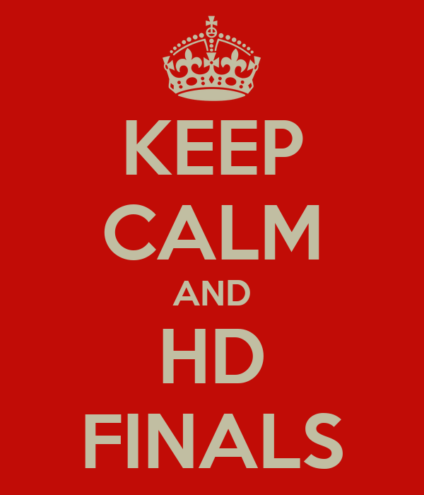 KEEP CALM AND HD FINALS