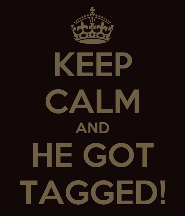 KEEP CALM AND HE GOT TAGGED!