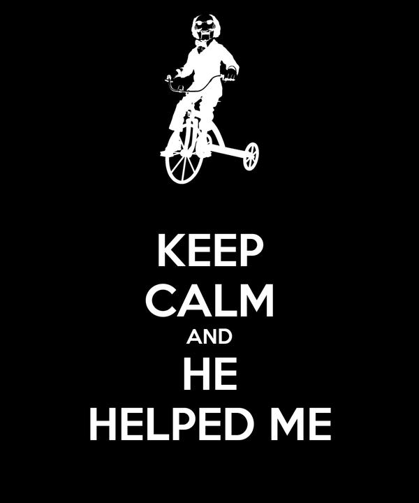 KEEP CALM AND HE HELPED ME