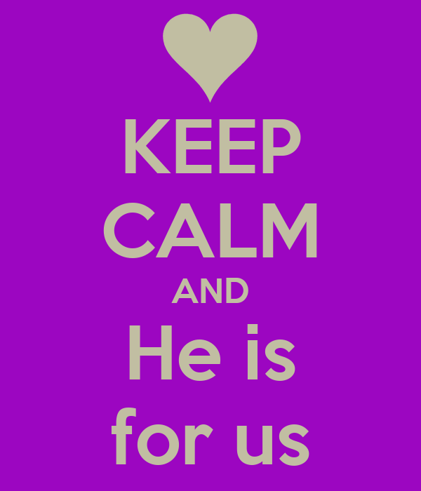 KEEP CALM AND He is for us
