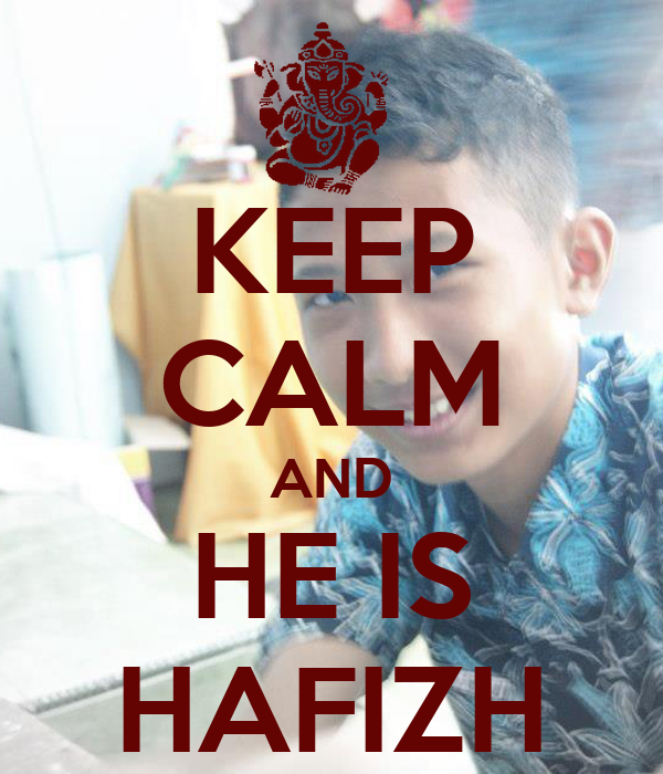KEEP CALM AND HE IS HAFIZH